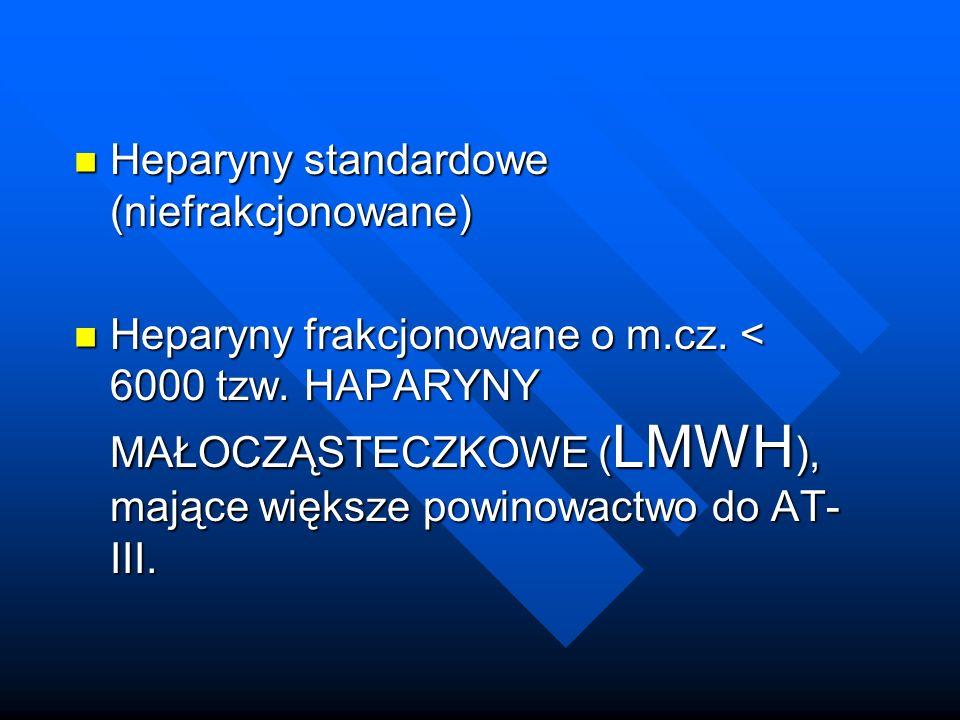 Heparyny standardowe (niefrakcjonowane) Heparyny standardowe (niefrakcjonowane) Heparyny frakcjonowane o m.cz. < 6000 tzw. HAPARYNY MAŁOCZĄSTECZKOWE (
