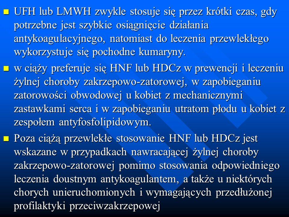 UFH lub LMWH zwykle stosuje się przez krótki czas, gdy potrzebne jest szybkie osiągnięcie działania antykoagulacyjnego, natomiast do leczenia przewlek