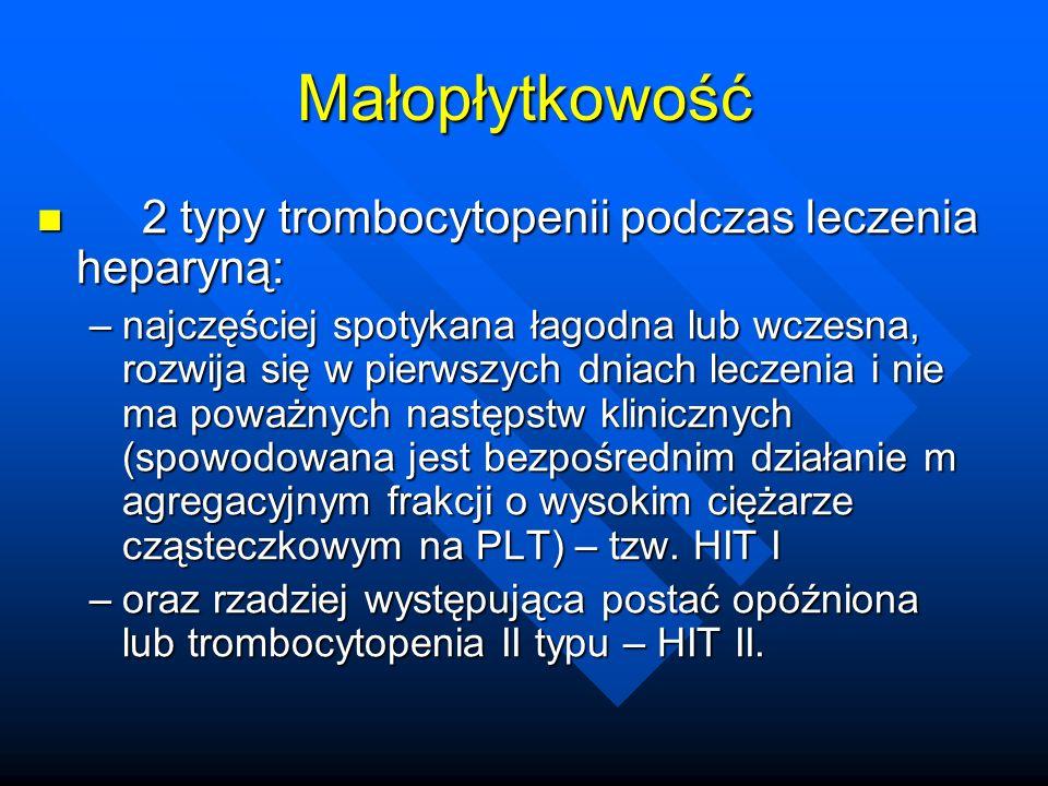 Małopłytkowość 2 typy trombocytopenii podczas leczenia heparyną: 2 typy trombocytopenii podczas leczenia heparyną: –najczęściej spotykana łagodna lub