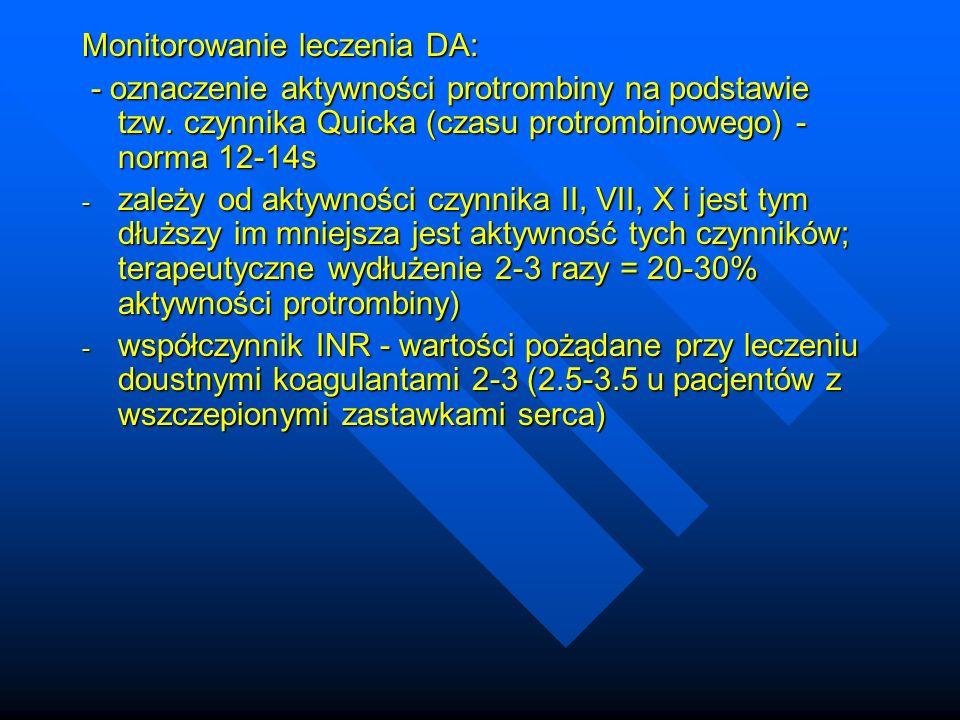 Monitorowanie leczenia DA: - oznaczenie aktywności protrombiny na podstawie tzw. czynnika Quicka (czasu protrombinowego) - norma 12-14s - oznaczenie a