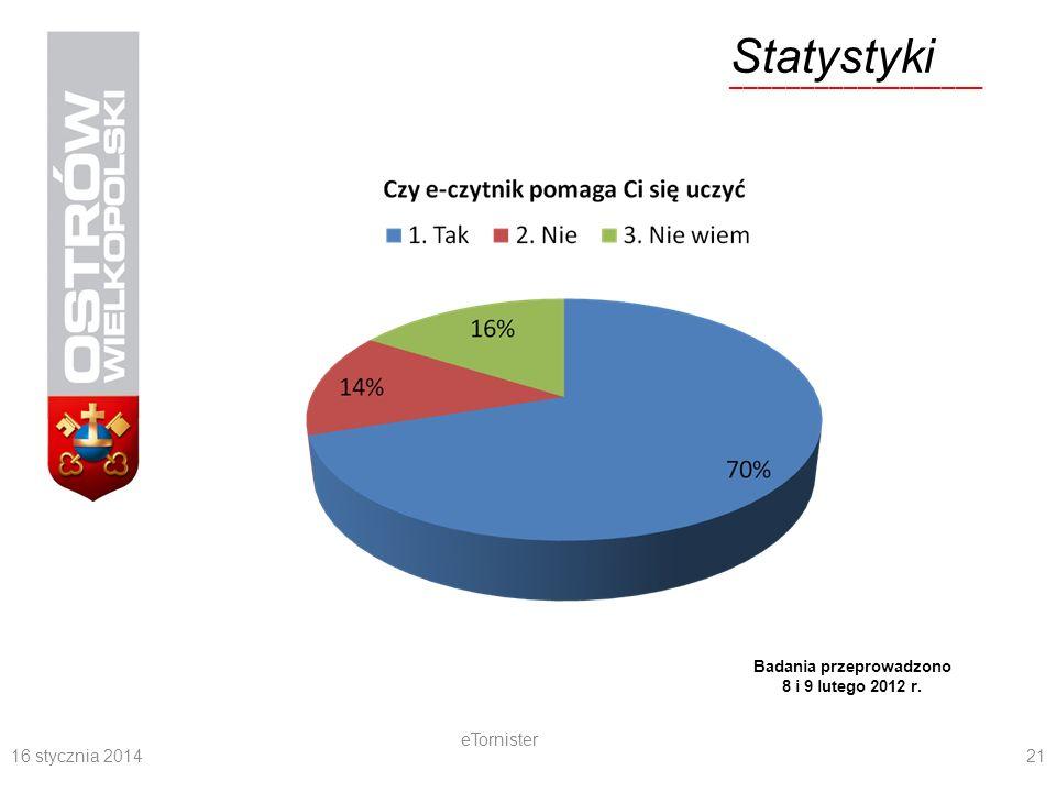 16 stycznia 2014 eTornister 21 Statystyki __________________ Badania przeprowadzono 8 i 9 lutego 2012 r.