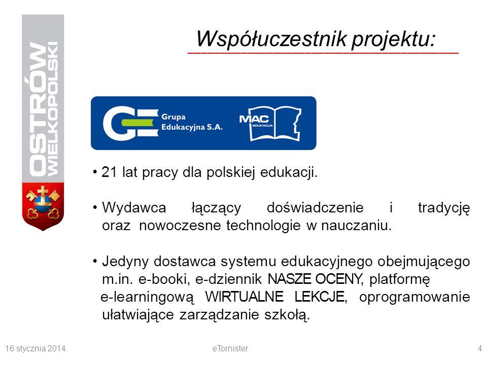 16 stycznia 2014eTornister4 Współuczestnik projektu: __________________________________________ 21 lat pracy dla polskiej edukacji. Wydawca łączący do