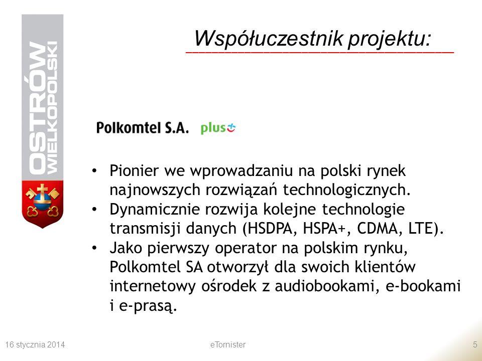 16 stycznia 2014eTornister5 Współuczestnik projektu: __________________________________________ Pionier we wprowadzaniu na polski rynek najnowszych rozwiązań technologicznych.