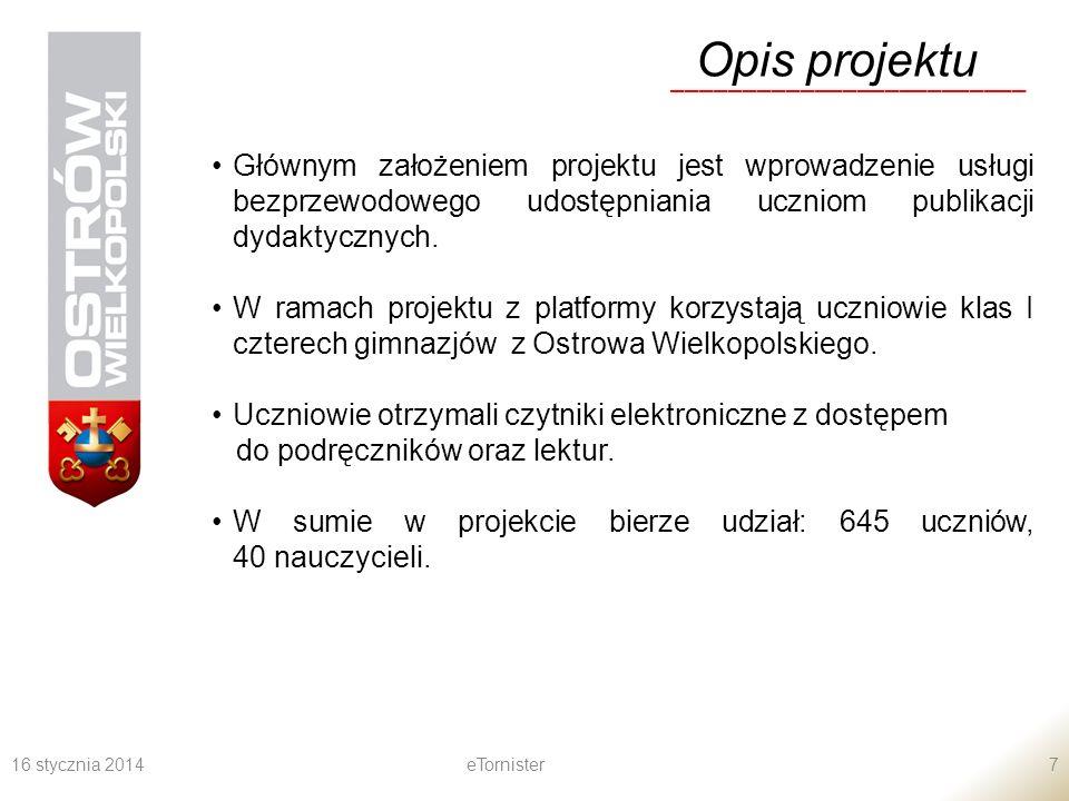 16 stycznia 2014eTornister7 Opis projektu _________________________ Głównym założeniem projektu jest wprowadzenie usługi bezprzewodowego udostępniania uczniom publikacji dydaktycznych.