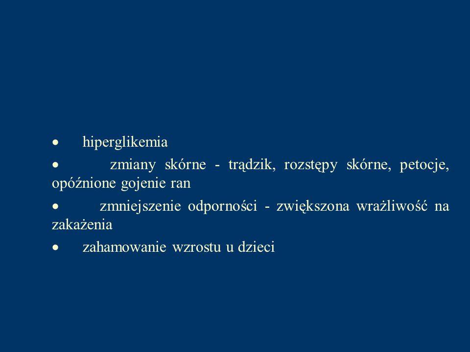hiperglikemia zmiany skórne - trądzik, rozstępy skórne, petocje, opóźnione gojenie ran zmniejszenie odporności - zwiększona wrażliwość na zakażenia za