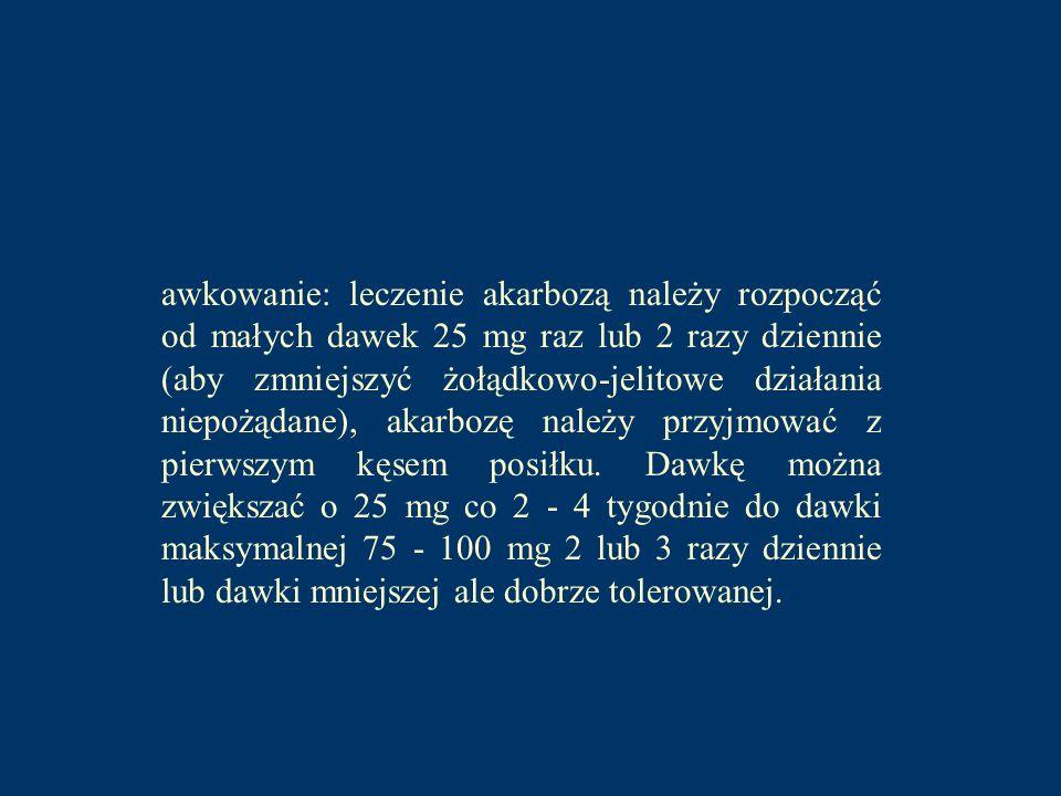 awkowanie: leczenie akarbozą należy rozpocząć od małych dawek 25 mg raz lub 2 razy dziennie (aby zmniejszyć żołądkowo-jelitowe działania niepożądane),