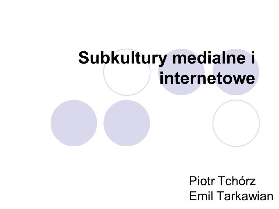Subkultury medialne i internetowe Piotr Tchórz Emil Tarkawian