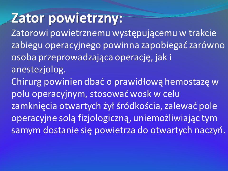 Zator powietrzny: Zatorowi powietrznemu występującemu w trakcie zabiegu operacyjnego powinna zapobiegać zarówno osoba przeprowadzająca operację, jak i