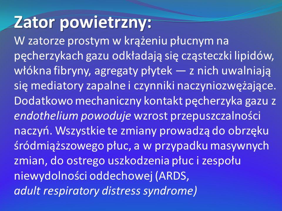 Zator powietrzny: W zatorze prostym w krążeniu płucnym na pęcherzykach gazu odkładają się cząsteczki lipidów, włókna fibryny, agregaty płytek z nich u