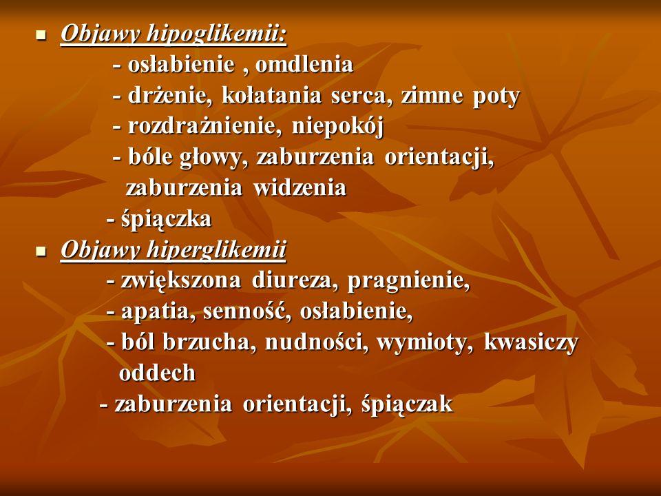 Objawy hipoglikemii: Objawy hipoglikemii: - osłabienie, omdlenia - osłabienie, omdlenia - drżenie, kołatania serca, zimne poty - drżenie, kołatania se