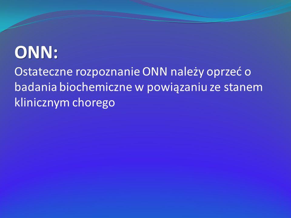ONN: Ostateczne rozpoznanie ONN należy oprzeć o badania biochemiczne w powiązaniu ze stanem klinicznym chorego