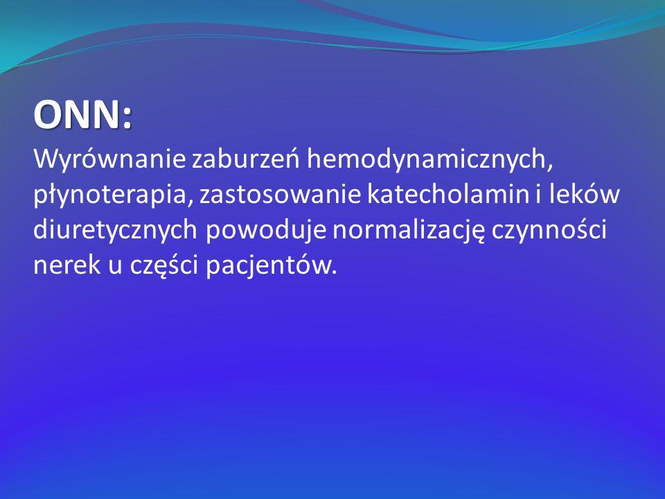 ONN: Wyrównanie zaburzeń hemodynamicznych, płynoterapia, zastosowanie katecholamin i leków diuretycznych powoduje normalizację czynności nerek u części pacjentów.