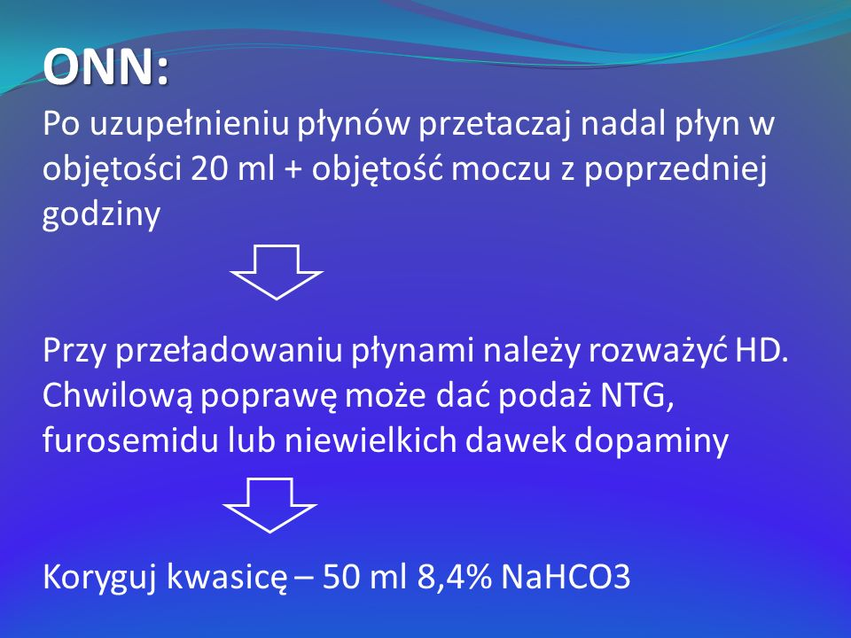 ONN: Po uzupełnieniu płynów przetaczaj nadal płyn w objętości 20 ml + objętość moczu z poprzedniej godziny Przy przeładowaniu płynami należy rozważyć HD.