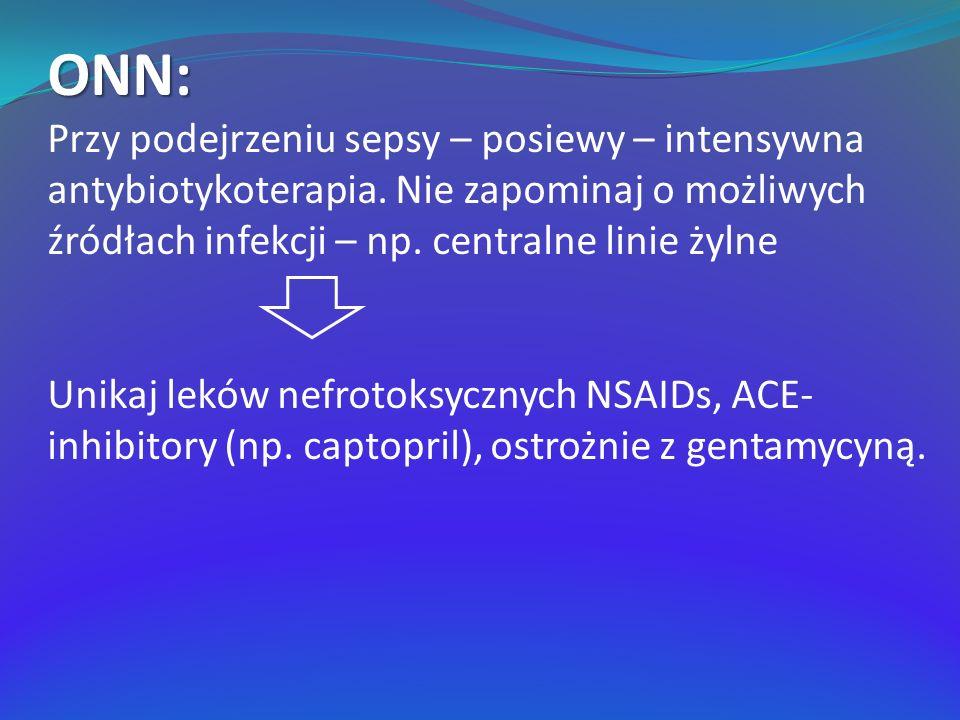 ONN: Przy podejrzeniu sepsy – posiewy – intensywna antybiotykoterapia. Nie zapominaj o możliwych źródłach infekcji – np. centralne linie żylne Unikaj