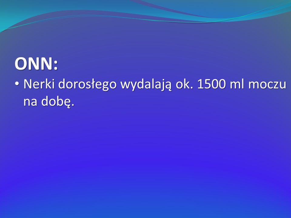 ONN: Nerki dorosłego wydalają ok. 1500 ml moczu na dobę. Nerki dorosłego wydalają ok. 1500 ml moczu na dobę.