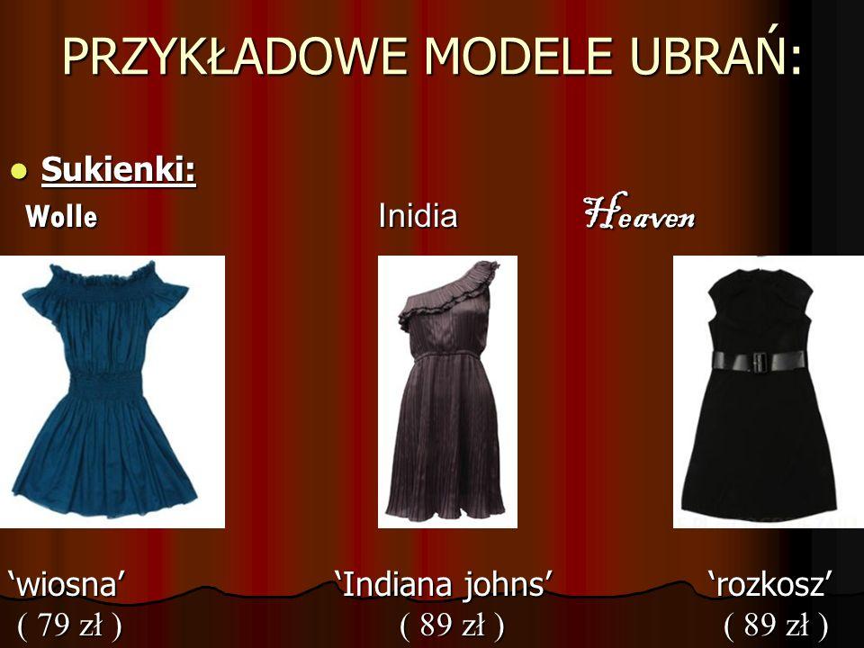 PRZYKŁADOWE MODELE UBRAŃ: Sukienki: Sukienki: Wolle Inidia Heaven Wolle Inidia Heaven wiosna Indiana johns rozkosz ( 79 zł ) ( 89 zł ) ( 89 zł ) ( 79