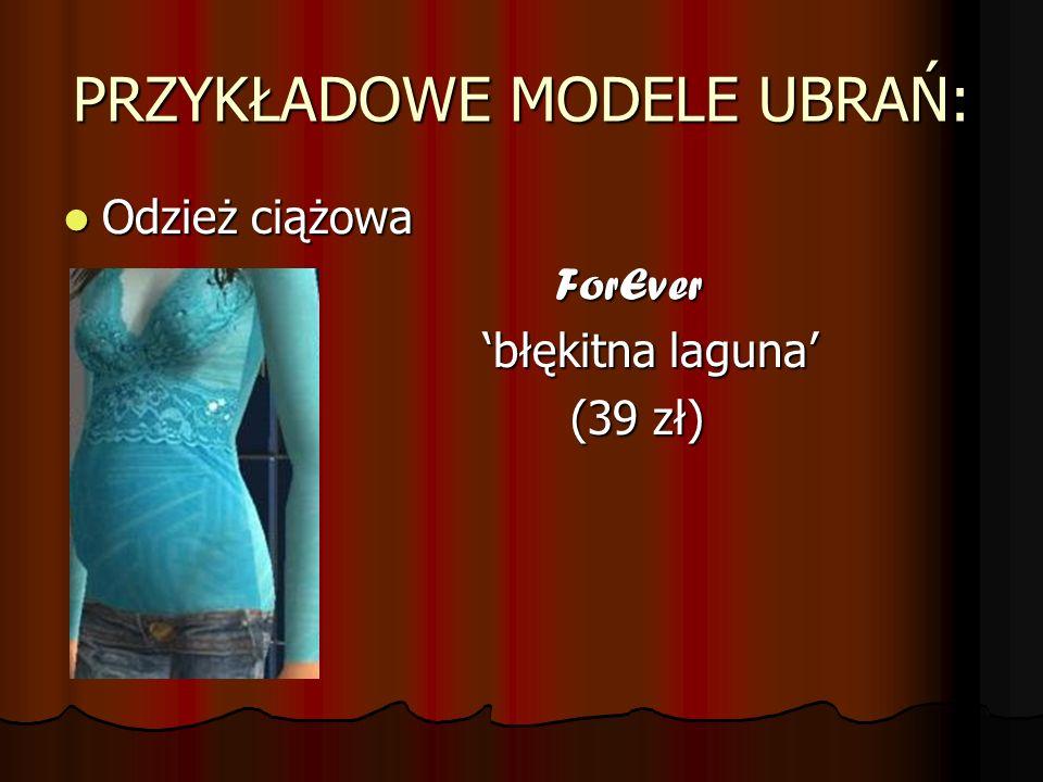 PRZYKŁADOWE MODELE UBRAŃ: Odzież ciążowa Odzież ciążowa ForEver ForEver błękitna laguna błękitna laguna (39 zł) (39 zł)