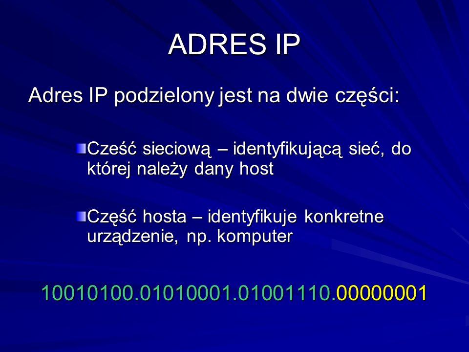 ADRES IP Adres IP podzielony jest na dwie części: Cześć sieciową – identyfikującą sieć, do której należy dany host Część hosta – identyfikuje konkretn