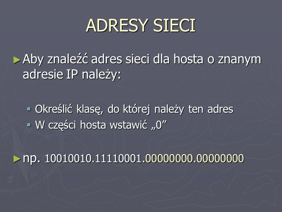 ADRES ROZGŁASZANIA Adresy rozgłaszania wykorzystywane są do wysyłania informacji do wszystkich urządzeń danej sieci Adresy rozgłaszania wykorzystywane są do wysyłania informacji do wszystkich urządzeń danej sieci Adres rozgłaszania posiada same 1 w części hosta Adres rozgłaszania posiada same 1 w części hosta np.