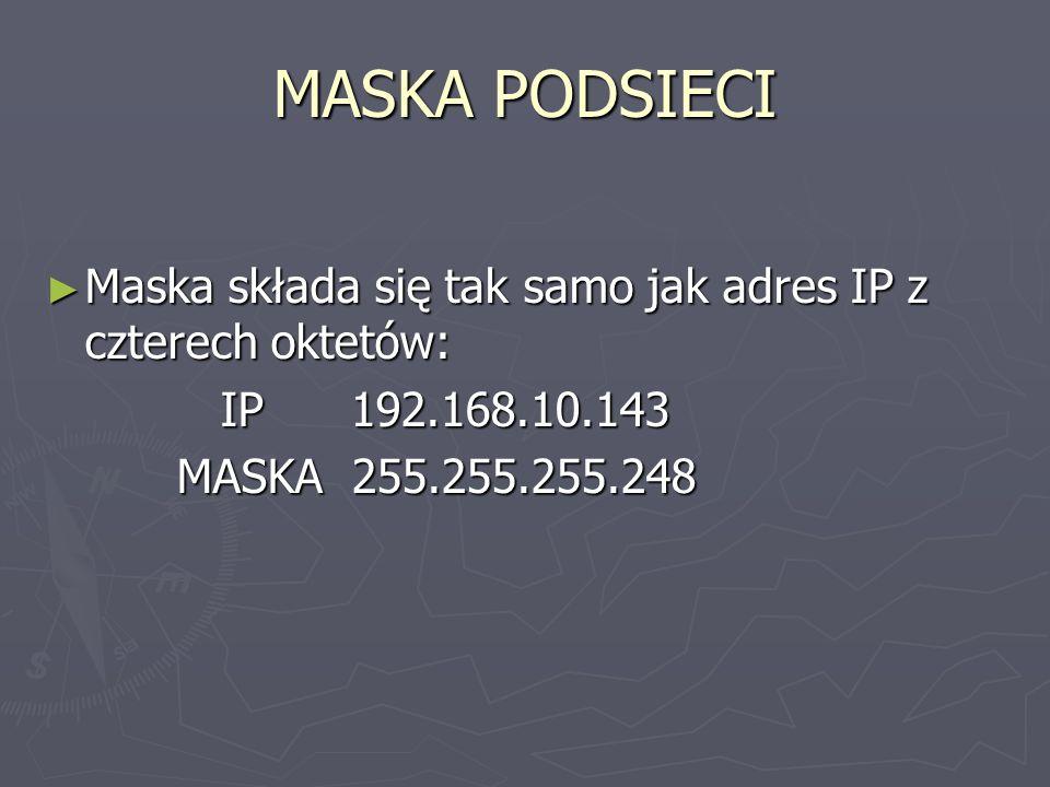 MASKA PODSIECI Maska składa się tak samo jak adres IP z czterech oktetów: Maska składa się tak samo jak adres IP z czterech oktetów: IP 192.168.10.143