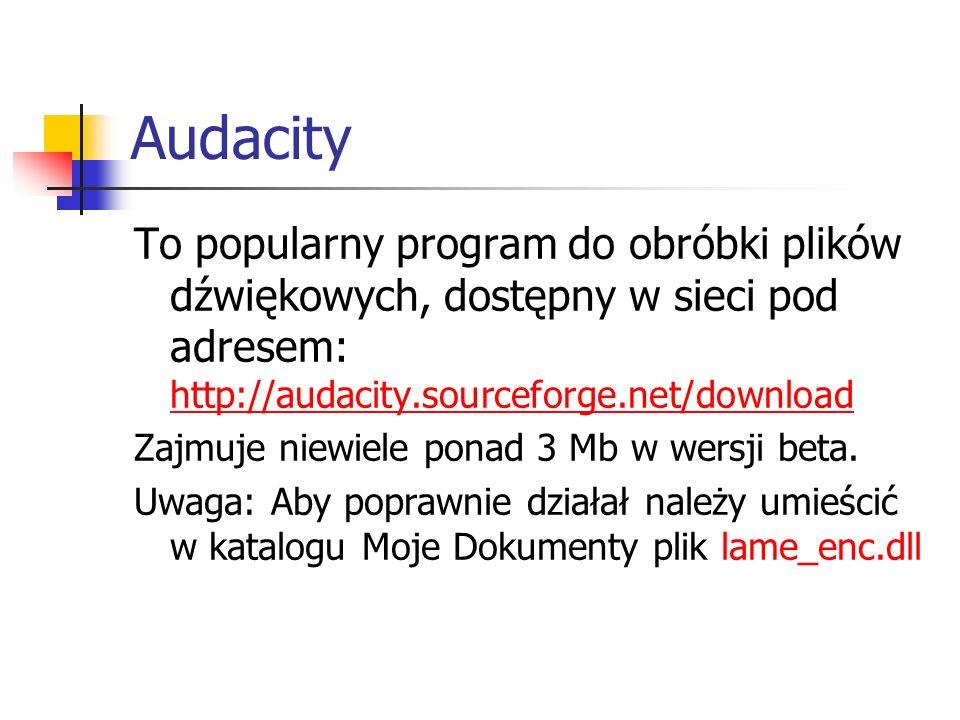 Audacity To popularny program do obróbki plików dźwiękowych, dostępny w sieci pod adresem: http://audacity.sourceforge.net/download http://audacity.so