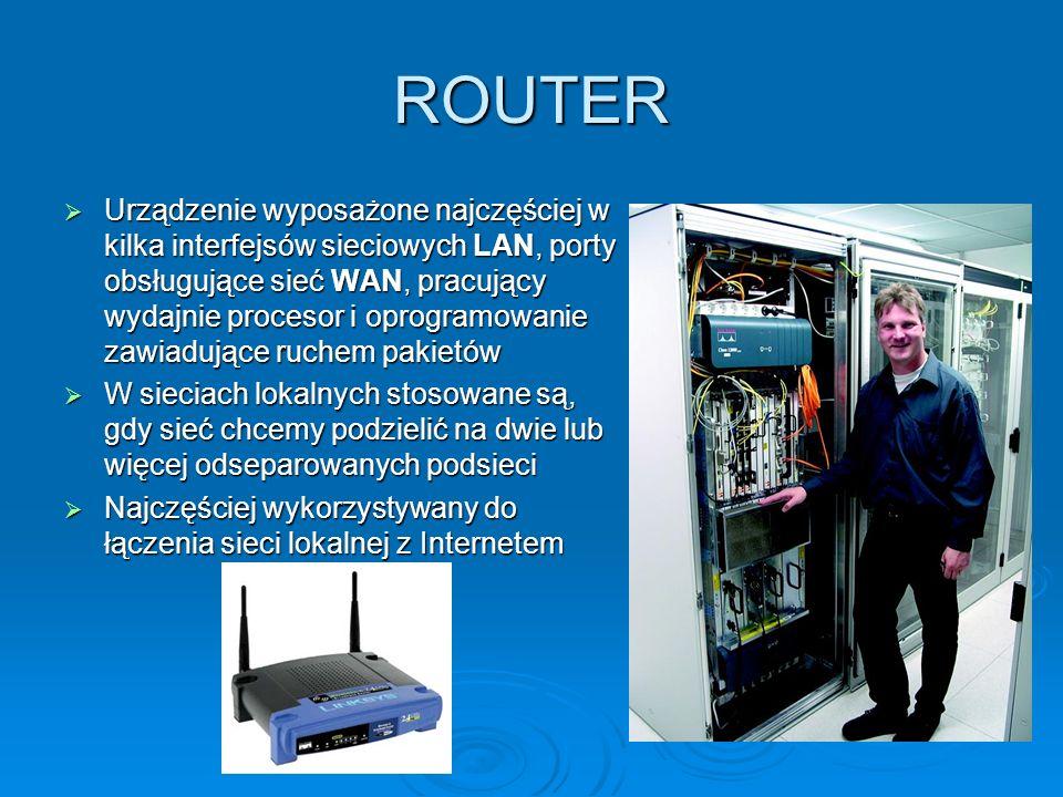 ROUTER Urządzenie wyposażone najczęściej w kilka interfejsów sieciowych LAN, porty obsługujące sieć WAN, pracujący wydajnie procesor i oprogramowanie
