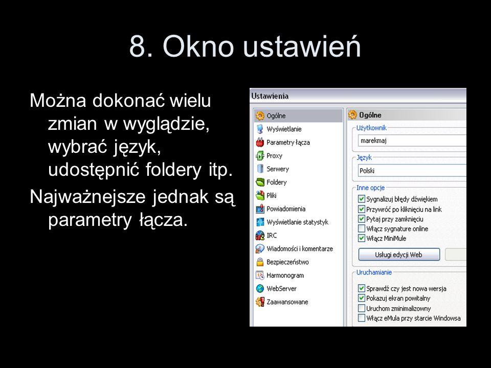 8. Okno ustawień Można dokonać wielu zmian w wyglądzie, wybrać język, udostępnić foldery itp. Najważnejsze jednak są parametry łącza.