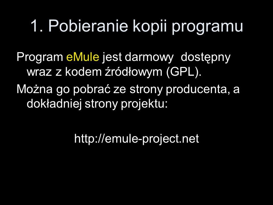 1. Pobieranie kopii programu Program eMule jest darmowy dostępny wraz z kodem źródłowym (GPL). Można go pobrać ze strony producenta, a dokładniej stro