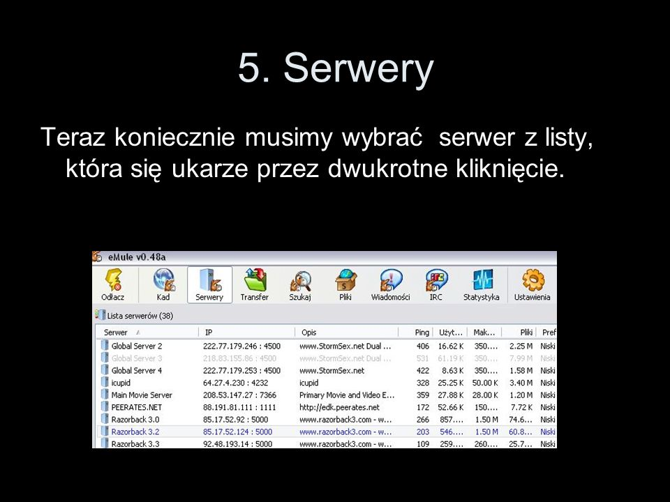 5. Serwery Teraz koniecznie musimy wybrać serwer z listy, która się ukarze przez dwukrotne kliknięcie.