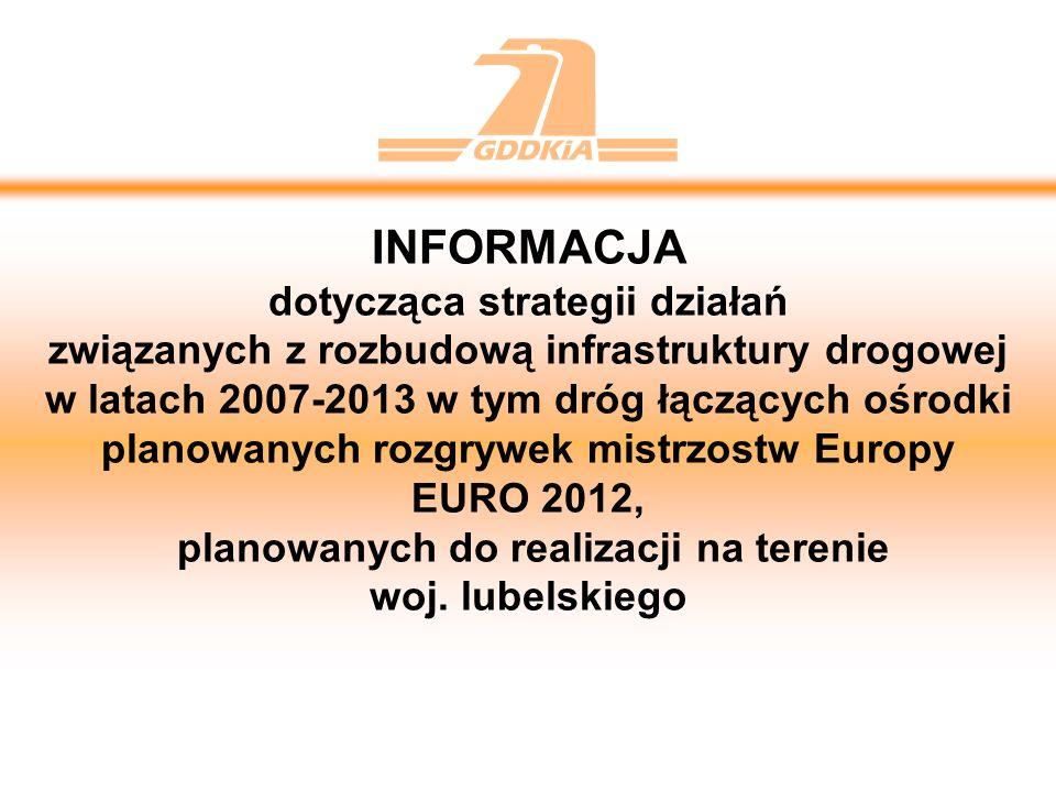 Połączenia komunikacyjne do planowanych ośrodków mistrzostw EURO 2012 Polski i Ukrainy LEGENDA Autostrady istniejące i planowane Drogi ekspresowe uwzględnione w programie POIŚ Pozostałe drogi ekspresowe Drogi krajowe istniejące Drogi krajowe stanowiące dojazdy do przejść granicznych Miasta główne Miasta dodatkowe GDAŃSK POZNAŃ WARSZAWA WROCŁAW CHORZÓW KRAKÓW