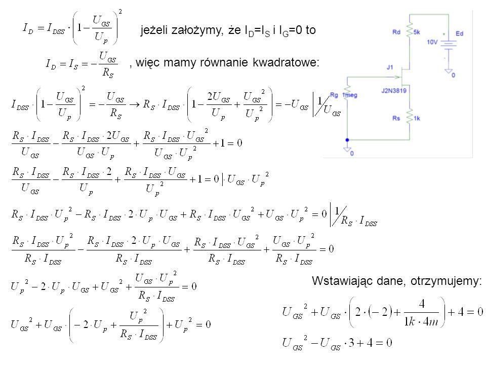Rozwiązujemy równanie kwadratowe i otrzymujemy 2 prawdopodobne wyniki: Z warunku, że U GS >U P odrzucamy wynik 2, więc Sprawdzenie z PSPICE
