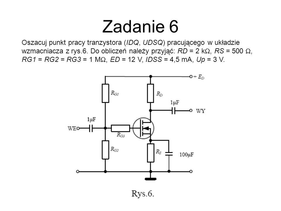 Zadanie 6 Oszacuj punkt pracy tranzystora (IDQ, UDSQ) pracującego w układzie wzmacniacza z rys.6. Do obliczeń należy przyjąć: RD = 2 k, RS = 500, RG1