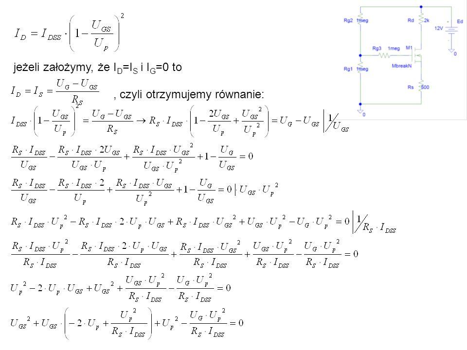 jeżeli założymy, że I D =I S i I G =0 to, czyli otrzymujemy równanie: