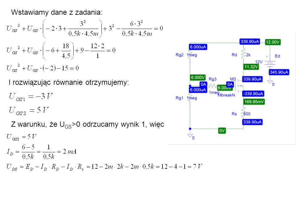 Wstawiamy dane z zadania: I rozwiązując równanie otrzymujemy: Z warunku, że U GS >0 odrzucamy wynik 1, więc