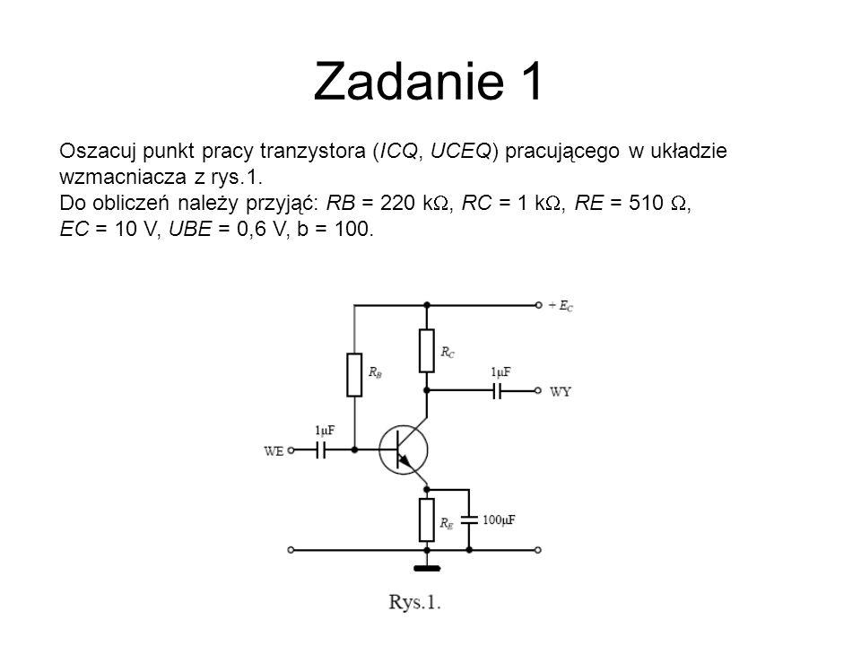 Zadanie 1 Oszacuj punkt pracy tranzystora (ICQ, UCEQ) pracującego w układzie wzmacniacza z rys.1. Do obliczeń należy przyjąć: RB = 220 k, RC = 1 k, RE