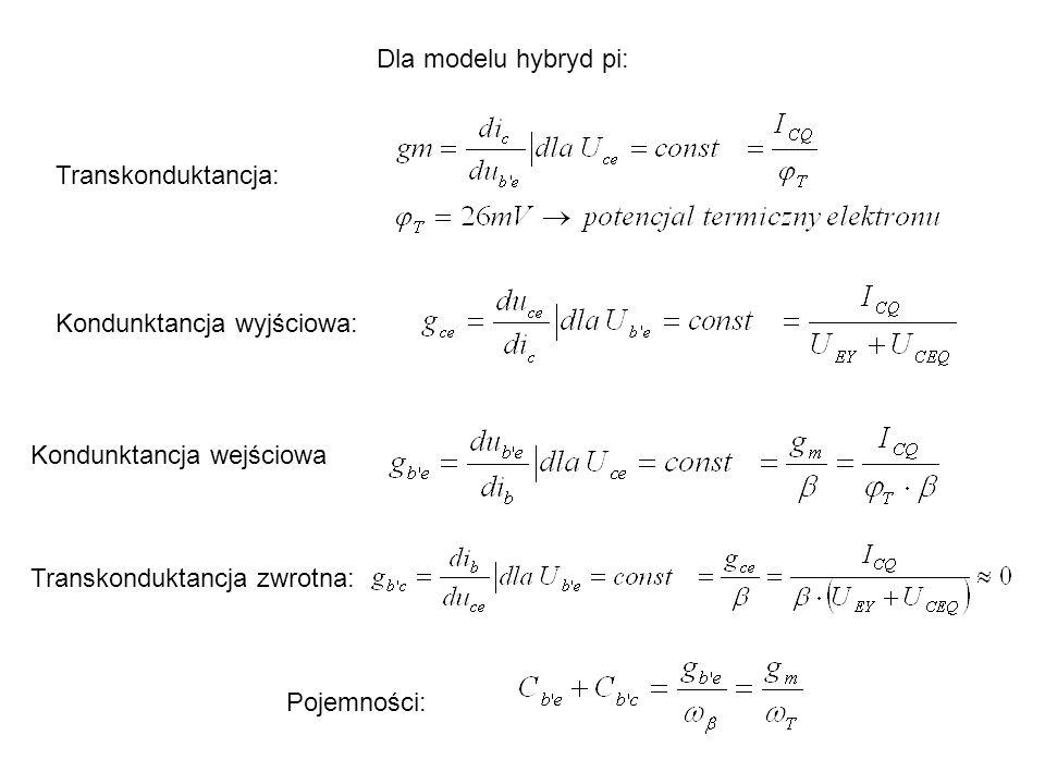 Dla modelu hybryd pi: Kondunktancja wyjściowa: Kondunktancja wejściowa Transkonduktancja zwrotna: Pojemności: Transkonduktancja: