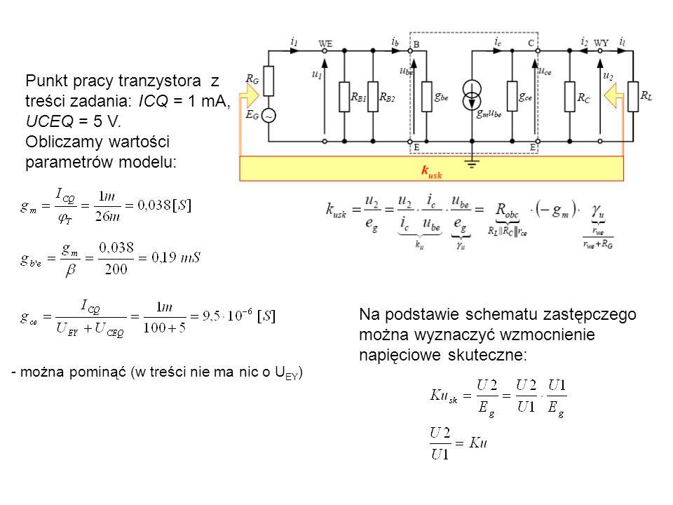 Punkt pracy tranzystora z treści zadania: ICQ = 1 mA, UCEQ = 5 V. Obliczamy wartości parametrów modelu: - można pominąć (w treści nie ma nic o U EY )