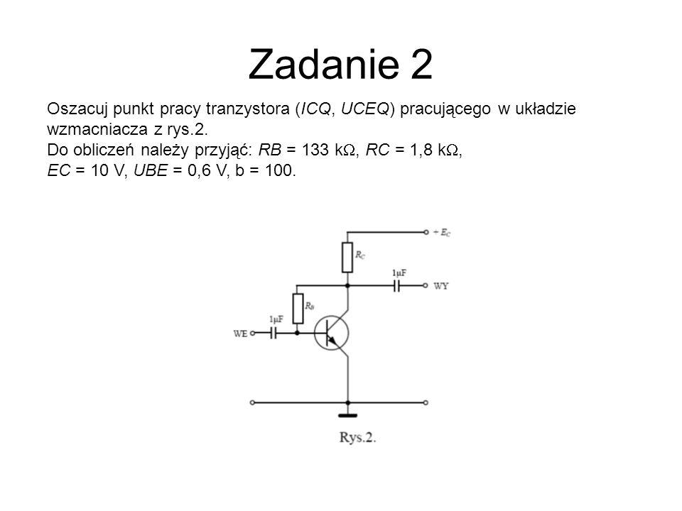 Zadanie 2 Oszacuj punkt pracy tranzystora (ICQ, UCEQ) pracującego w układzie wzmacniacza z rys.2. Do obliczeń należy przyjąć: RB = 133 k, RC = 1,8 k,