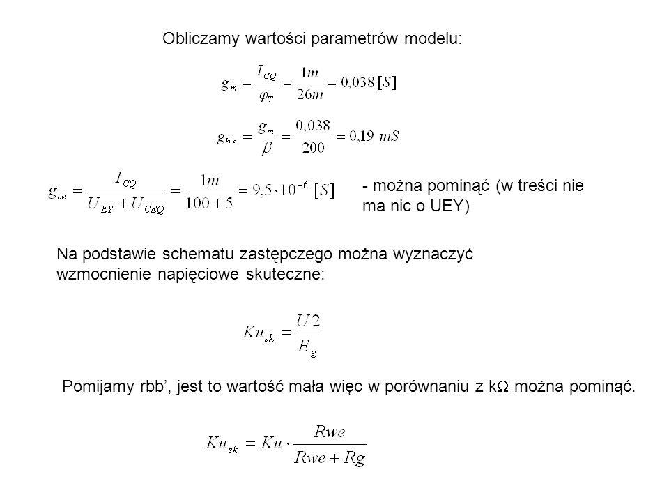 Obliczamy wartości parametrów modelu: Na podstawie schematu zastępczego można wyznaczyć wzmocnienie napięciowe skuteczne: Pomijamy rbb, jest to wartoś