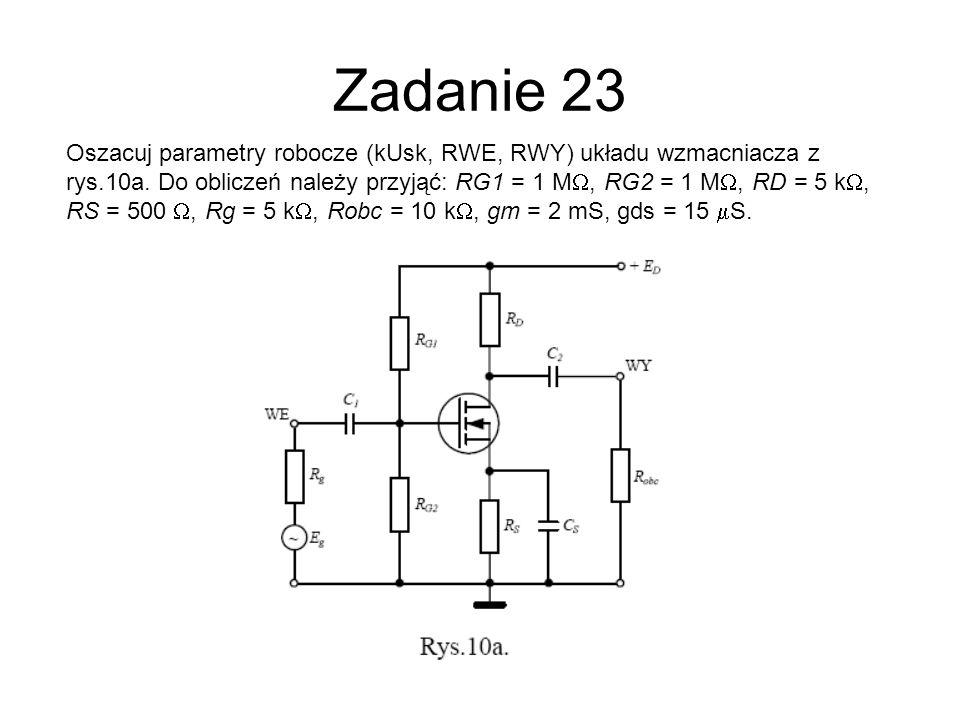 Zadanie 23 Oszacuj parametry robocze (kUsk, RWE, RWY) układu wzmacniacza z rys.10a. Do obliczeń należy przyjąć: RG1 = 1 M, RG2 = 1 M, RD = 5 k, RS = 5