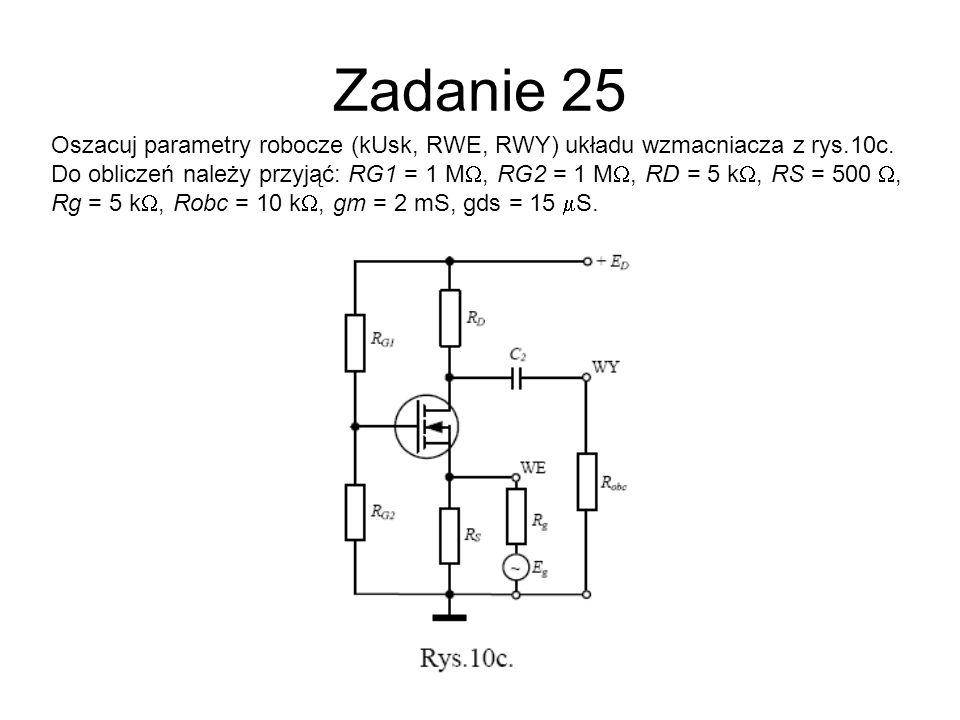 Zadanie 25 Oszacuj parametry robocze (kUsk, RWE, RWY) układu wzmacniacza z rys.10c. Do obliczeń należy przyjąć: RG1 = 1 M, RG2 = 1 M, RD = 5 k, RS = 5