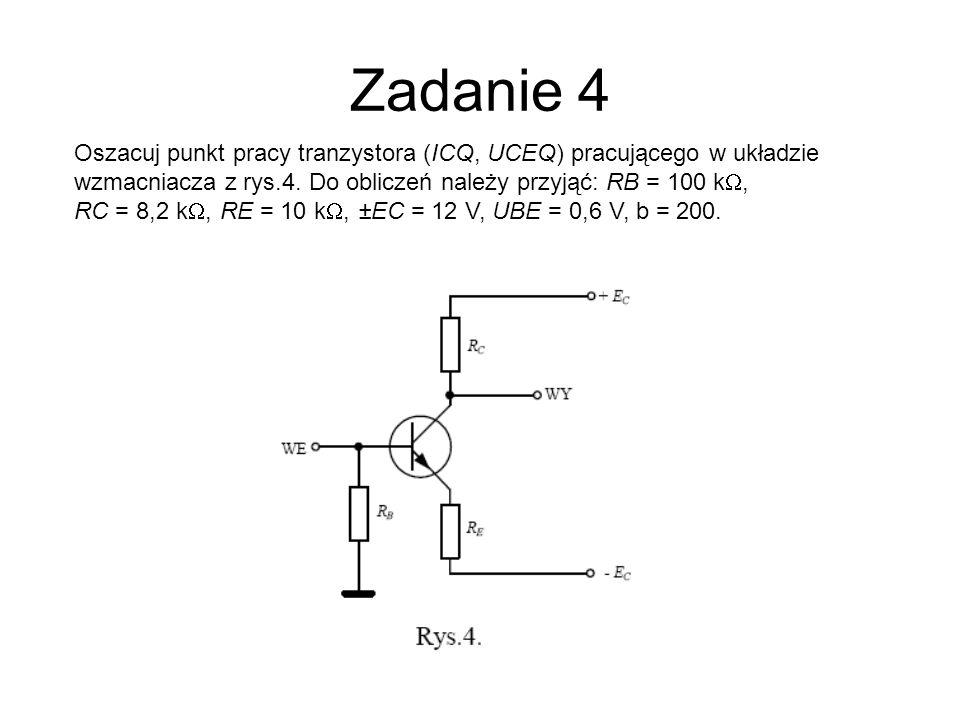 Zadanie 4 Oszacuj punkt pracy tranzystora (ICQ, UCEQ) pracującego w układzie wzmacniacza z rys.4. Do obliczeń należy przyjąć: RB = 100 k, RC = 8,2 k,