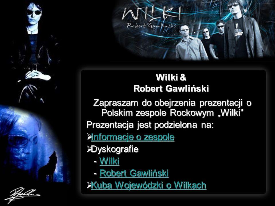 Wilki & Robert Gawliński Zapraszam do obejrzenia prezentacji o Polskim zespole Rockowym Wilki Prezentacja jest podzielona na: I I nnnn ffff oooo rrrr