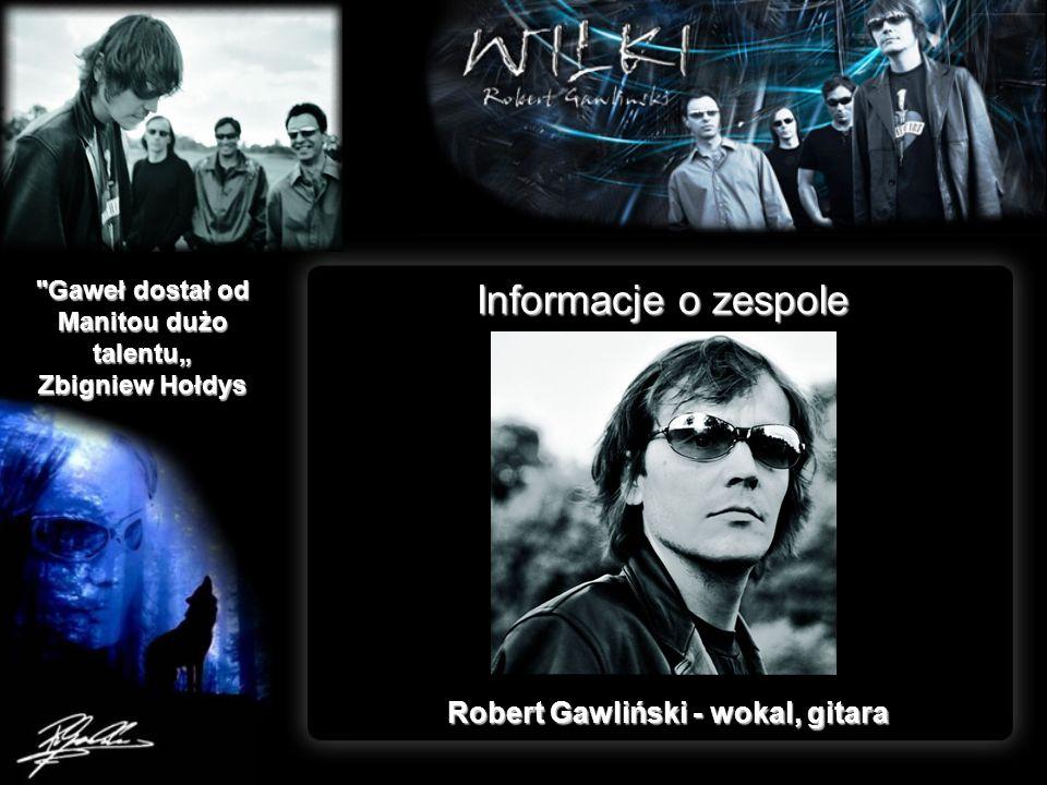 Informacje o zespole Robert Gawliński - wokal, gitara