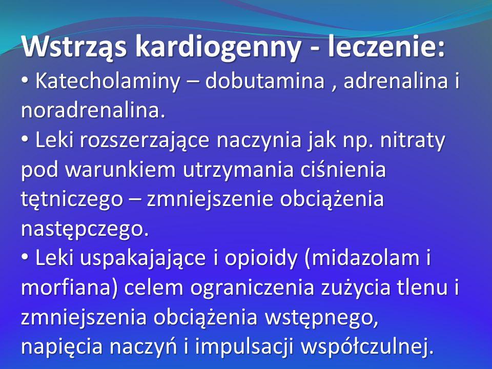 Wstrząs kardiogenny - leczenie: Katecholaminy – dobutamina, adrenalina i noradrenalina. Katecholaminy – dobutamina, adrenalina i noradrenalina. Leki r