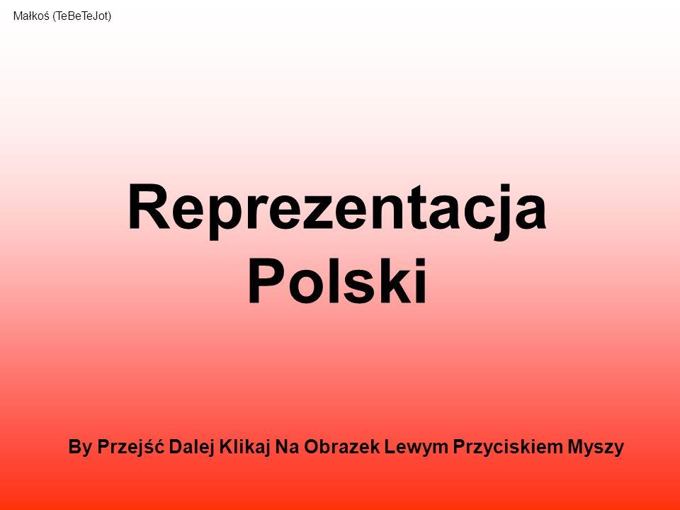 Reprezentacja Polski Małkoś (TeBeTeJot) By Przejść Dalej Klikaj Na Obrazek Lewym Przyciskiem Myszy