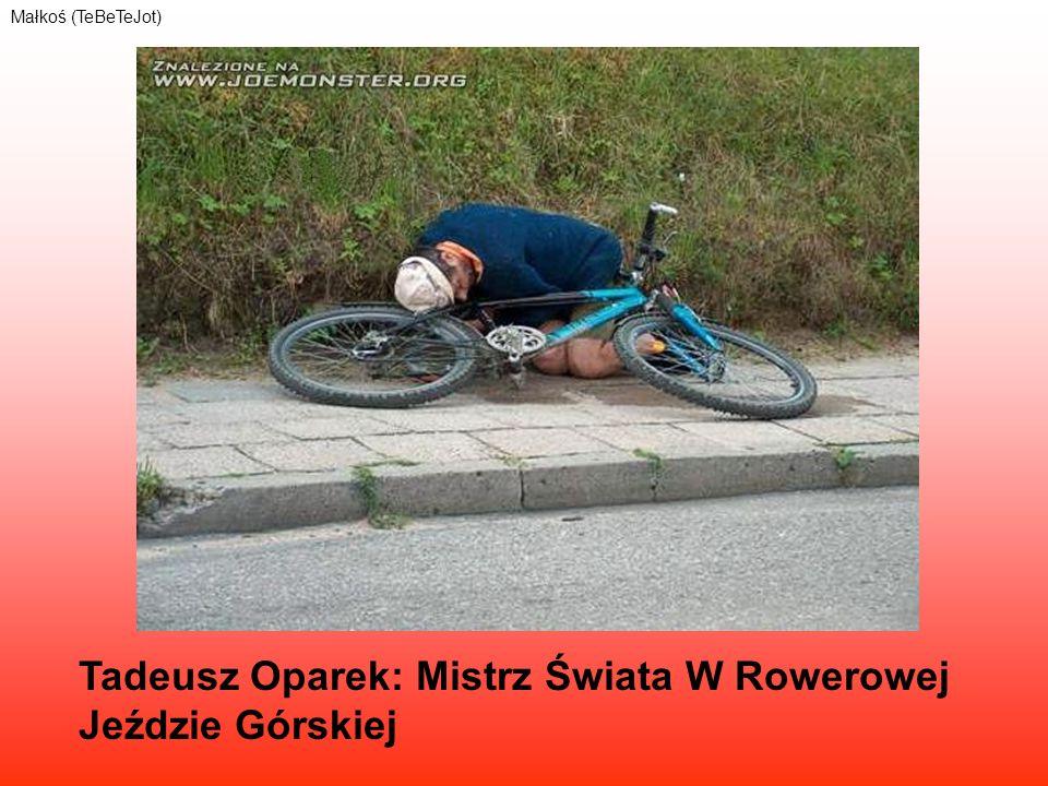 Tadeusz Oparek: Mistrz Świata W Rowerowej Jeździe Górskiej Małkoś (TeBeTeJot)