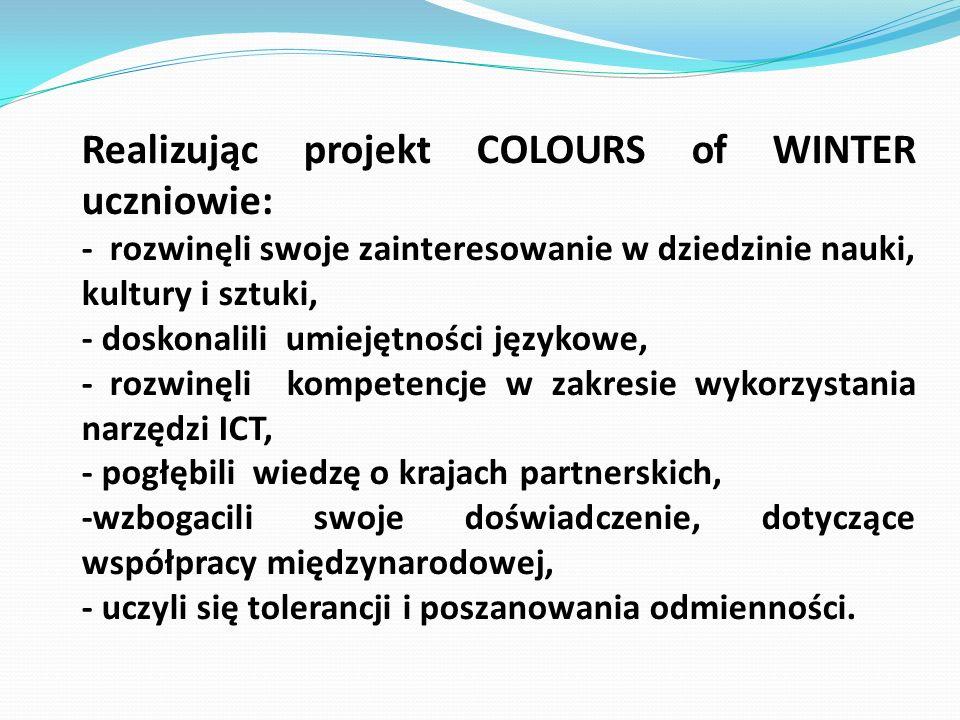 Realizując projekt COLOURS of WINTER uczniowie: - rozwinęli swoje zainteresowanie w dziedzinie nauki, kultury i sztuki, - doskonalili umiejętności jęz