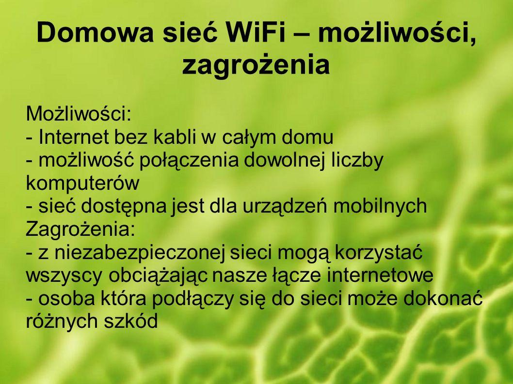 Domowa sieć WiFi – możliwości, zagrożenia Możliwości: - Internet bez kabli w całym domu - możliwość połączenia dowolnej liczby komputerów - sieć dostę