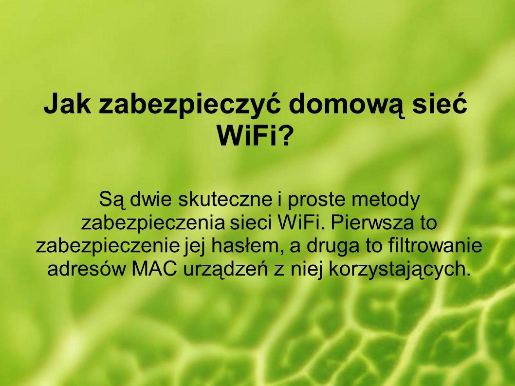 Jak zabezpieczyć domową sieć WiFi? Są dwie skuteczne i proste metody zabezpieczenia sieci WiFi. Pierwsza to zabezpieczenie jej hasłem, a druga to filt